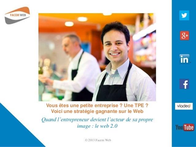Vous êtes une petite entreprise ? Une TPE ? Voici une stratégie gagnante sur le Web Quand l'entrepreneur devient l'acteur ...