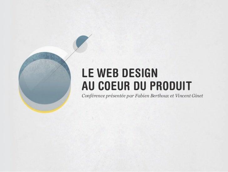 LE WEB DESIGNAU COEUR DU PRODUITConférence présentée par Fabien Berthoux et Vincent Ginet                                 ...