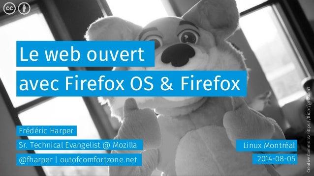 Le web ouvert Linux Montréal avec Firefox OS & Firefox 2014-08-05 Frédéric Harper Sr. Technical Evangelist @ Mozilla @fhar...