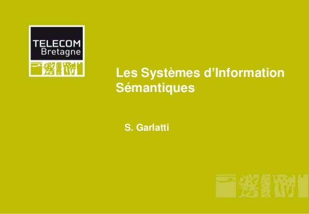 Les Systèmes d'Information Sémantiques S. Garlatti