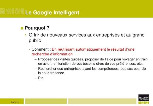 Le Google Intelligent  Pourquoi  ? • Offrir de nouveaux services aux entreprises et au grand public - Comment : En réutil...