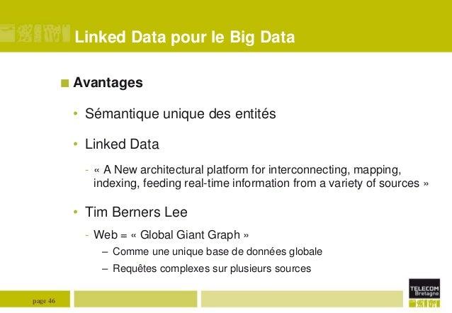 Linked Data pour le Big Data  Avantages  • Sémantique unique des entités • Linked Data - « A New architectural platform f...