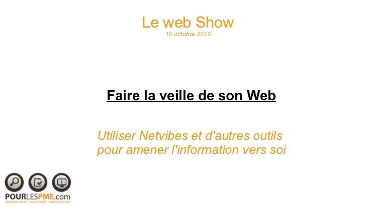 Le web Show             10 octobre 2012 Faire la veille de son WebUtiliser Netvibes et dautres outilspour amener linformat...
