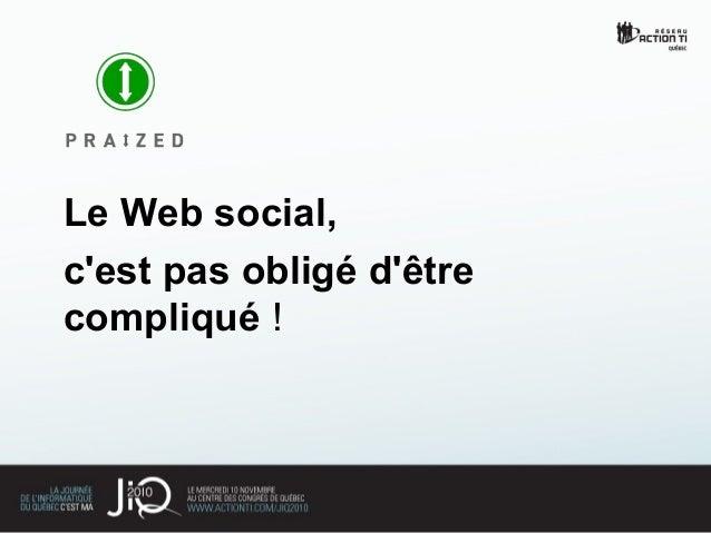 Le Web social, c'est pas obligé d'être compliqué !
