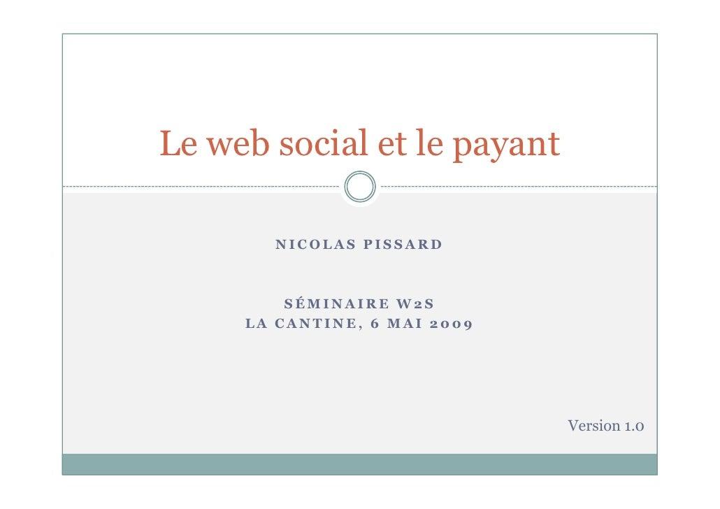 Le web social et le payant         NICOLAS PISSARD             SÉMINAIRE W2S      LA CANTINE, 6 MAI 2009                  ...