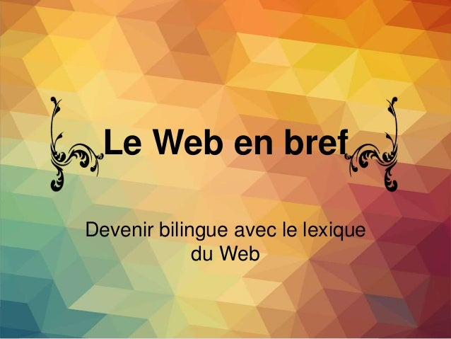 Le Web en bref Devenir bilingue avec le lexique du Web