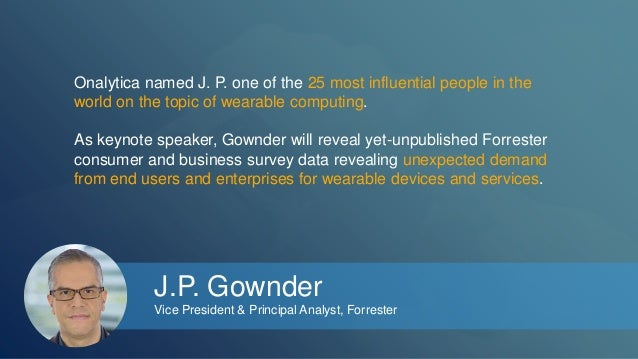 Onalytica named J. P. one of the 25 most influential people in the  world on the topic of wearable computing.  As keynote ...