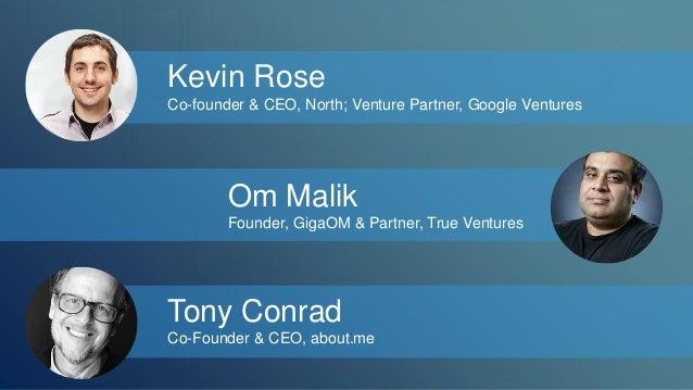 Kevin Rose  Co-founder & CEO, North; Venture Partner, Google Ventures  Om Malik  Founder, GigaOM & Partner, True Ventures ...