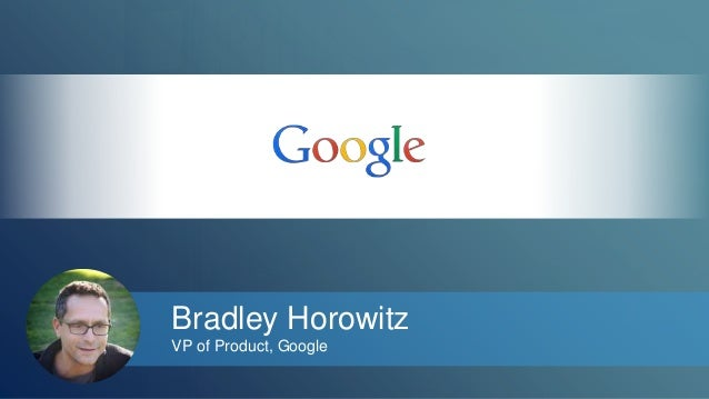 Bradley Horowitz  VP of Product, Google