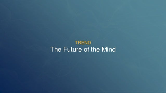 TREND  The Future of the Mind