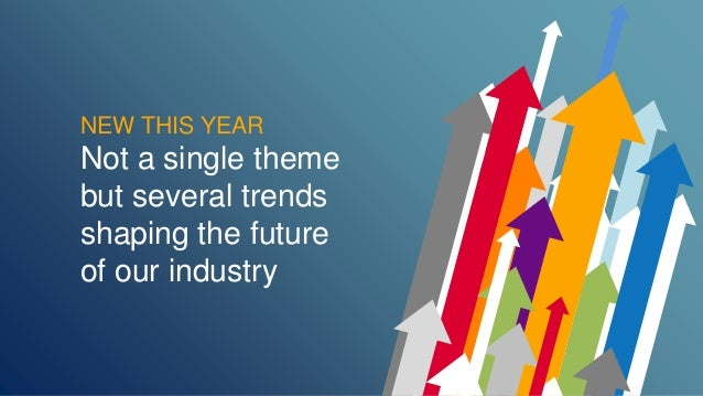 NEW THIS YEAR  Not a single theme  but several trends  shaping the future  of our industry