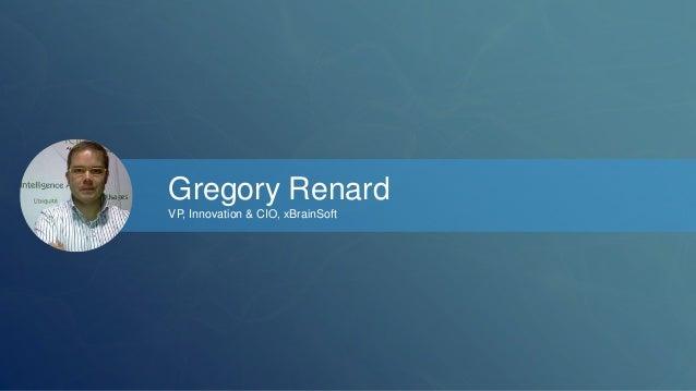 Gregory Renard  VP, Innovation & CIO, xBrainSoft