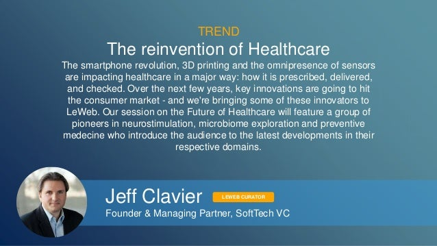 TREND  The reinvention of Healthcare  The smartphone revolution, 3D printing and the omnipresence of sensors  are impactin...