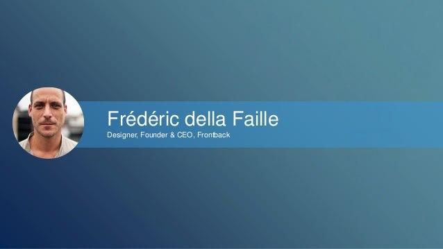 Frédéric della Faille  Designer, Founder & CEO, Frontback