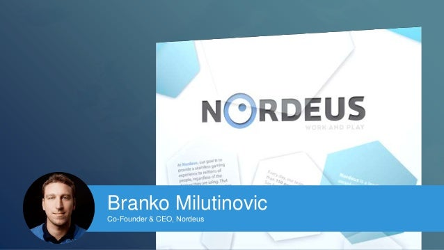 Branko Milutinovic  Co-Founder & CEO, Nordeus