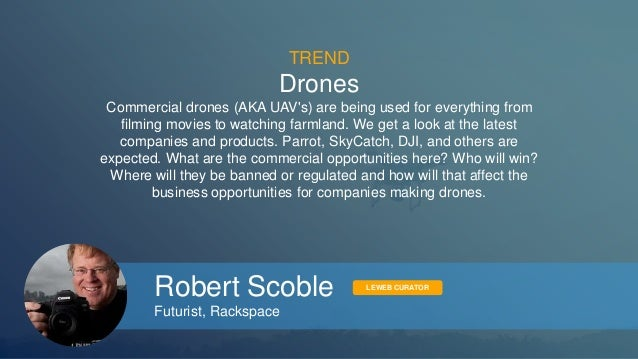 TREND  Drones  Commercial drones (AKA UAV's) are being used for everything from  filming movies to watching farmland. We g...