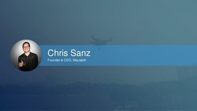 Chris Sanz  Founder & CEO, Skycatch