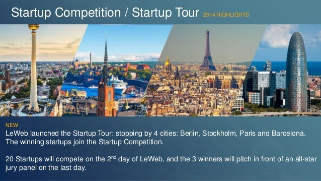 Startup Competition / Startup Tour 2014 HIGHLIGHTS  NEW  LeWeb launched the Startup Tour: stopping by 4 cities: Berlin, St...