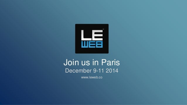Join us in Paris  December 9-11 2014  www.leweb.co
