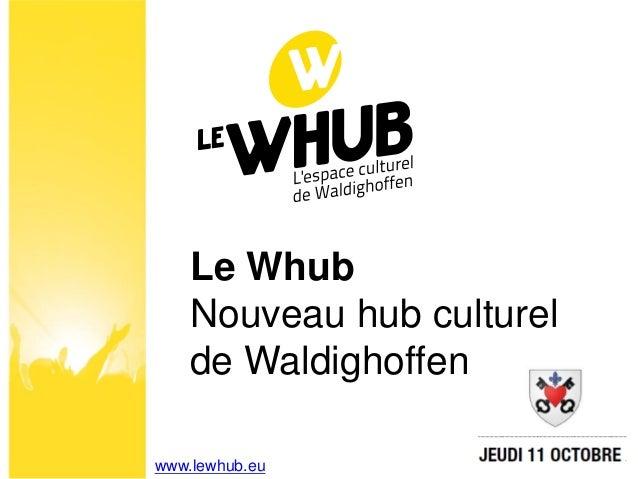 Le Whub    Nouveau hub culturel    de Waldighoffenwww.lewhub.eu