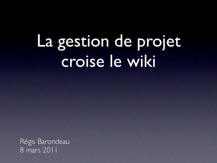 La gestion de projet       croise le wikiRégis Barondeau8 mars 2011