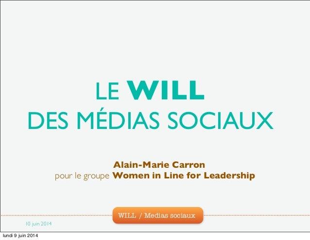 WILL / Medias sociaux LE WILL DES MÉDIAS SOCIAUX Alain-Marie Carron pour le groupe Women in Line for Leadership 10 juin 20...