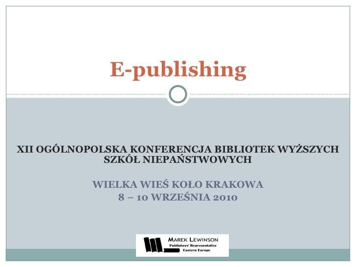 XII OGÓLNOPOLSKA KONFERENCJA BIBLIOTEK WYŻSZYCH SZKÓŁ NIEPAŃSTWOWYCH WIELKA WIEŚ KOŁO KRAKOWA 8 – 10 WRZEŚNIA 2010 E-publi...