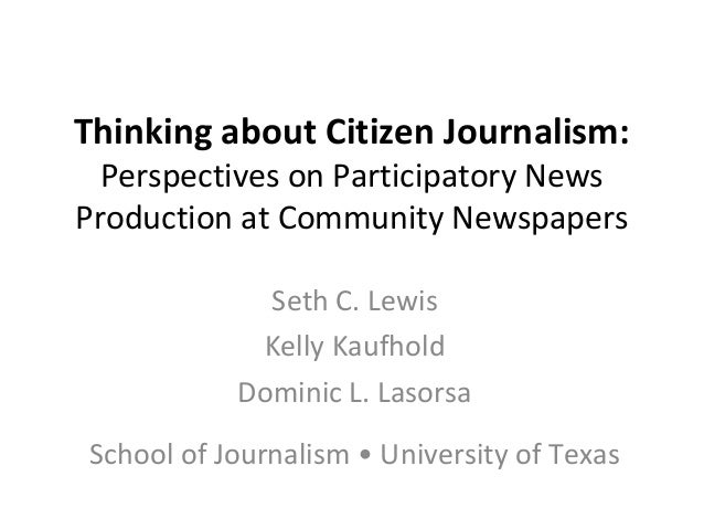 Thinking about Citizen Journalism: Perspectives on Participatory News Production at Community Newspapers Seth C. Lewis Kel...