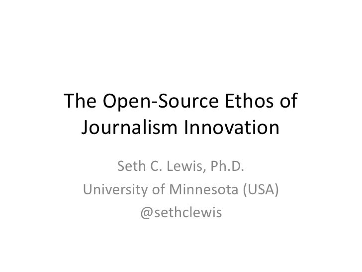 The Open-Source Ethos of Journalism Innovation<br />Seth C. Lewis, Ph.D.<br />University of Minnesota (USA)<br />@sethclew...
