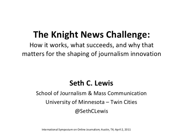 The Knight News Challenge:How it works, what succeeds, and why thatmattersfor the shaping of journalism innovation<br />Se...