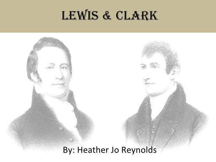 Lewis & Clark By: Heather Jo Reynolds