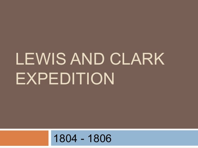 LEWIS AND CLARK EXPEDITION 1804 - 1806