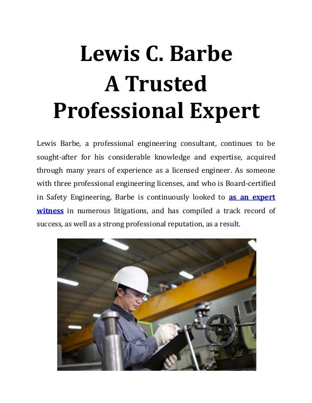 Lewis C. Barbe A Trusted Professional Expert Lewis Barbe, a professional engineering consultant, continues to be sought-af...