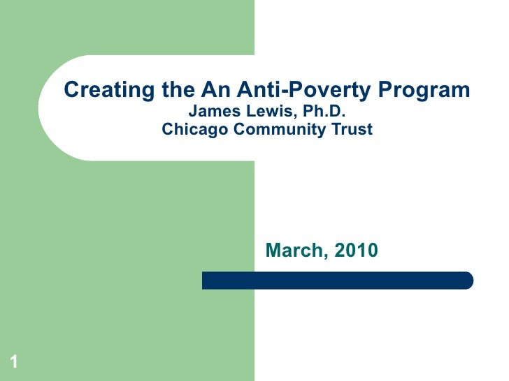 Creating the An Anti-Poverty Program James Lewis, Ph.D. Chicago Community Trust March, 2010