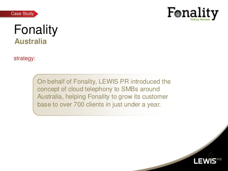 Fonality<br />Australia<br />strategy:<br />On behalf of Fonality, LEWIS PR introduced the concept of cloud telephony to S...