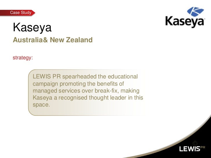 Kaseya<br />Australia& New Zealand<br />strategy:<br />LEWIS PR spearheaded the educational campaign promoting the benefit...