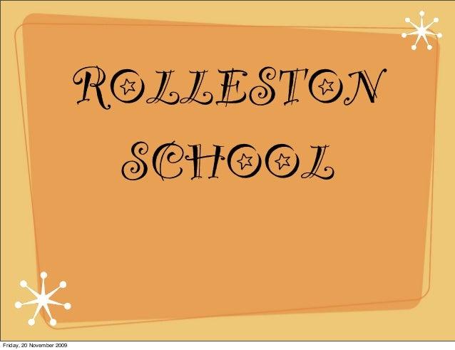 ROLLESTON SCHOOL Friday, 20 November 2009