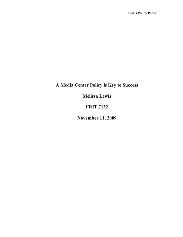 Lewis Policy Paper     A Media Center Policy is Key to Success              Melissa Lewis                FRIT 7132        ...