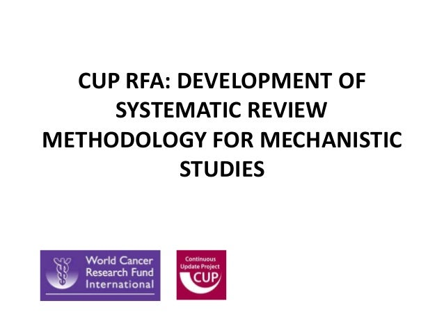CUP RFA: DEVELOPMENT OFSYSTEMATIC REVIEWMETHODOLOGY FOR MECHANISTICSTUDIES