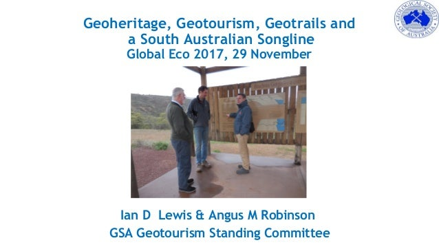 Geoheritage, Geotourism, Geotrails and a South Australian Songline Global Eco 2017, 29 November Ian D Lewis & Angus M Robi...