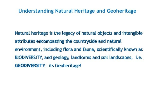 Understanding Natural Heritage and Geoheritage Natural heritage is the legacy of natural objects and intangibleNatural her...