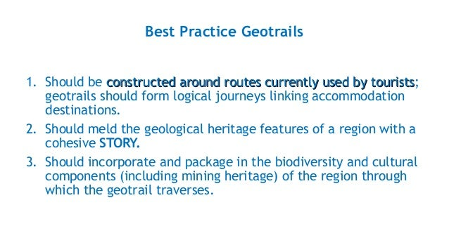 Best Practice Geotrails 1. Should be constructed around routes currently used by touristsconstructed around routes current...