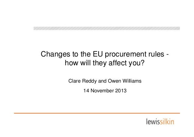 Changes to the EU procurement rules how will they affect you? Clare Reddy and Owen Williams 14 November 2013