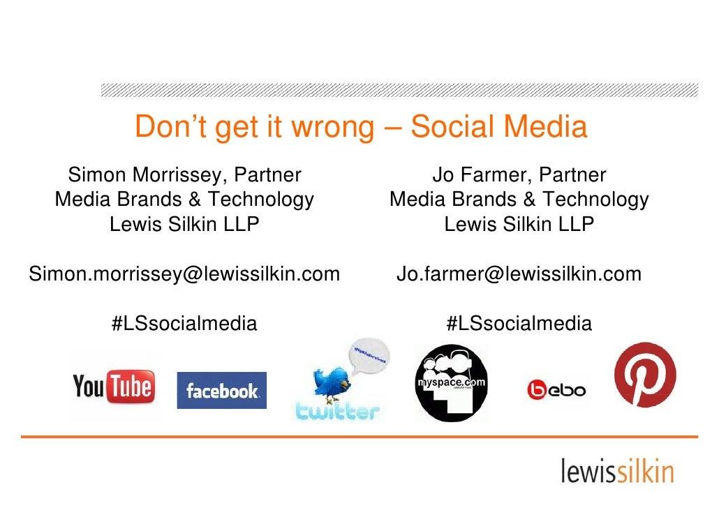 Don't get it wrong – Social Media   Simon M i   Si    Morrissey, P t                     Partner          Jo F            ...