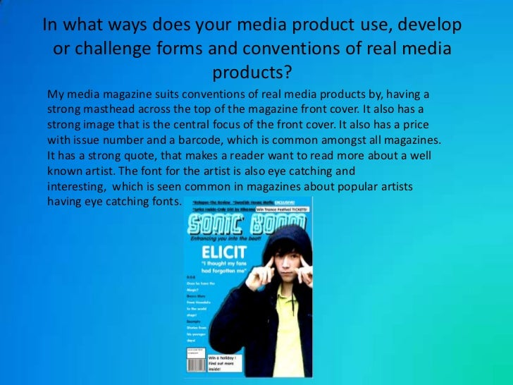 In what ways does your media product use, develop or challenge forms and conventions of real media products?<br />My media...