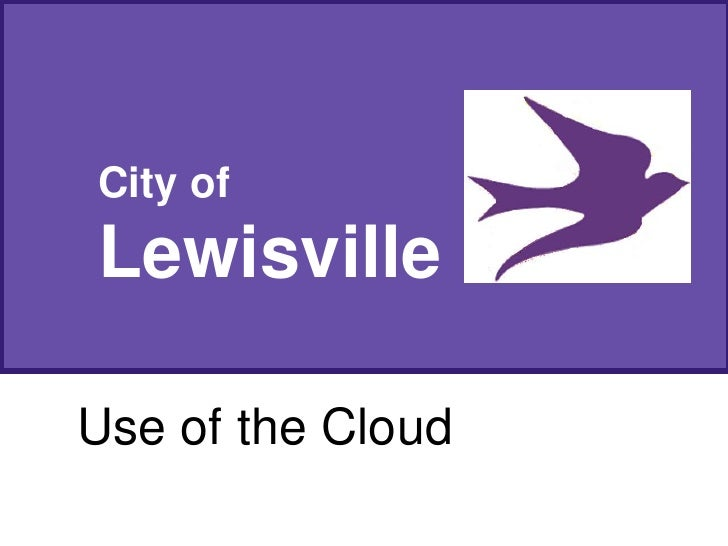 City ofLewisvilleUse of the Cloud