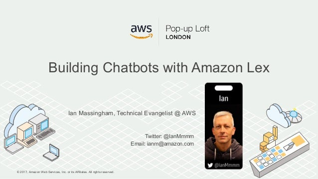 © 2017, Amazon Web Services, Inc. or its Affiliates. All rights reserved. Ian Massingham, Technical Evangelist @ AWS Twitt...
