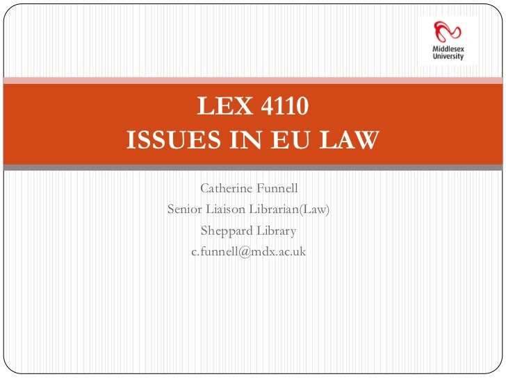 Catherine Funnell<br />Senior Liaison Librarian(Law)<br />Sheppard Library<br />c.funnell@mdx.ac.uk<br />LEX 4110ISSUES IN...