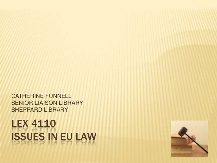 CATHERINE FUNNELLSENIOR LIAISON LIBRARYSHEPPARD LIBRARYLEX 4110ISSUES IN EU LAW
