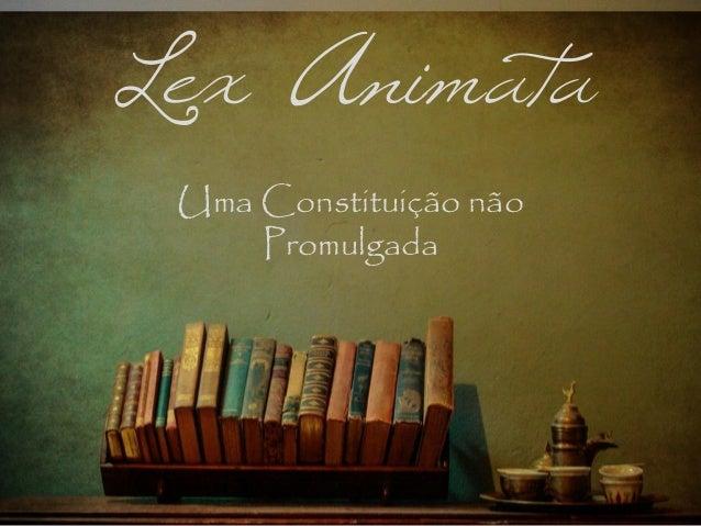 Lex Animata Uma Constituição não Promulgada